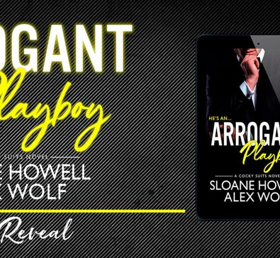 ARROGANT PLAYBOY by Sloane Howell & Alex Wolf