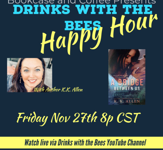 Drinks with the Bees Happy Hour Edition with K K Allen