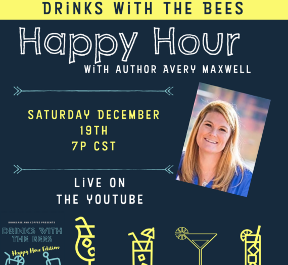 Drinks with the Bees Happy Hour Edition with Avery Maxwell