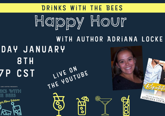 Drinks with the Bees Happy Hour Edition with Author Adriana Locke