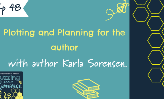 Ep 48: Plotting and Planning for the author with author Karla Sorensen.