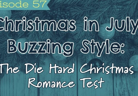 Ep 57: Christmas in July Buzzing Style:   The Die Hard Christmas Romance Test