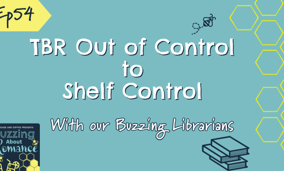 Ep 54: TBR Out of Control to Shelf Control with the Buzzing Librarians