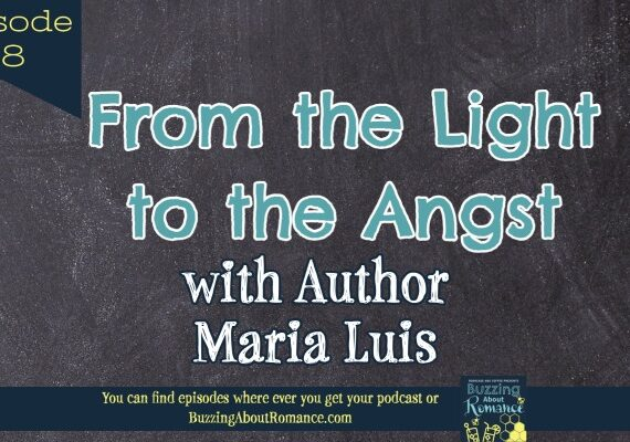 Ep 58.  From the light to the angsty with Author Maria Luis