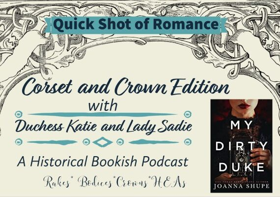 Quick Shot of Romance Corset and Crown Edition: My Dirty Duke by Joanna Shupe