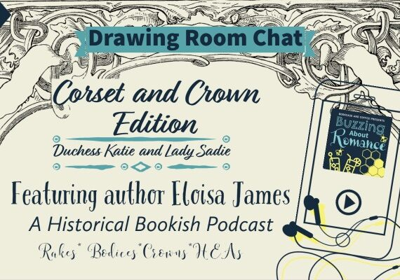 Ep 69. Corset and Crown Drawing Room Chat with Eloisa James